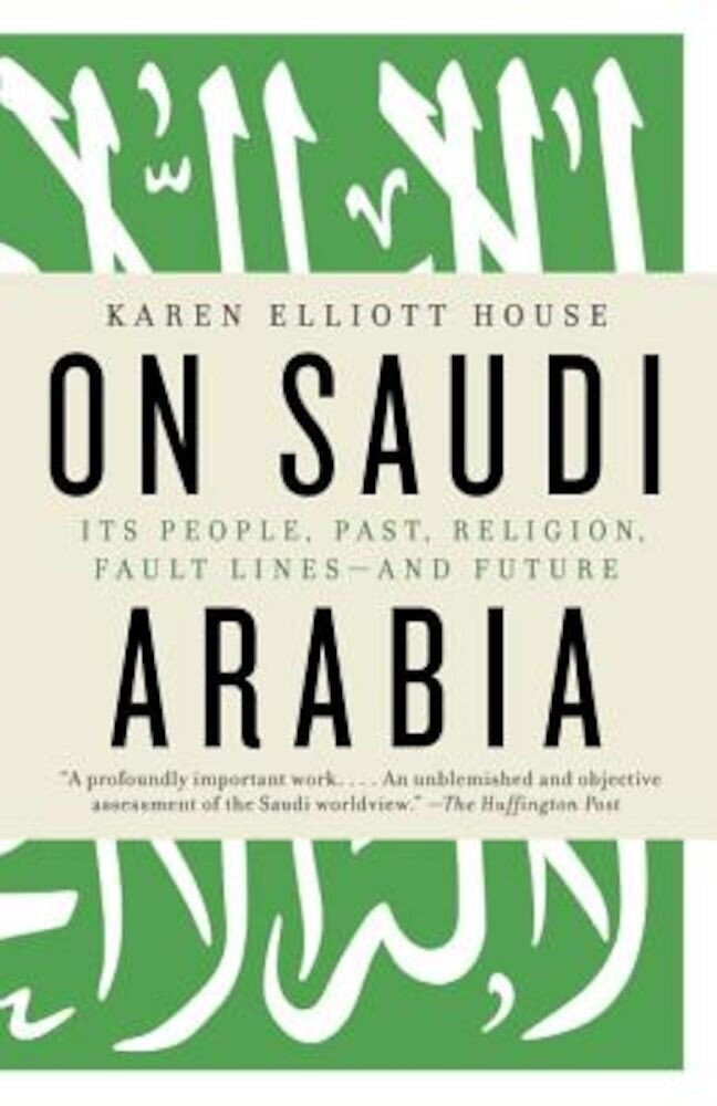 On Saudi Arabia: Its People, Past, Religion, Fault Lines--And Future, Paperback