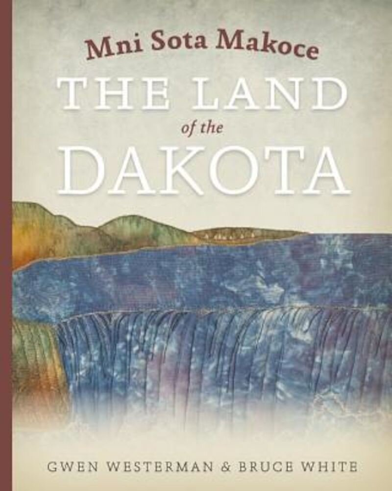 Mni Sota Makoce: The Land of the Dakota, Paperback