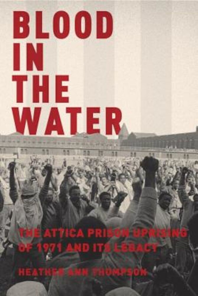 Blood in the Water: The Attica Prison Uprising of 1971 and Its Legacy, Hardcover
