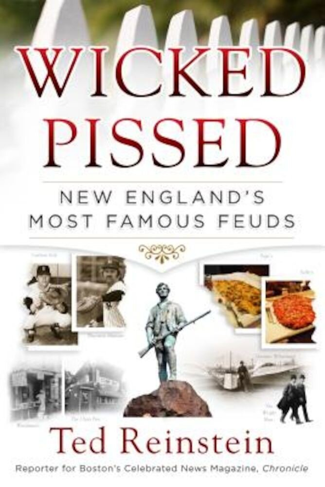 Wicked Pissed: New England's Most Famous Feuds, Paperback