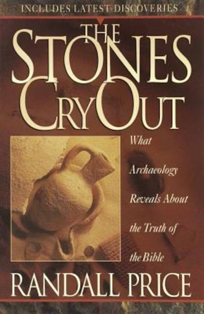 The Stones Cry Out: How Archaeology Reveals the Truth of the Bible, Paperback