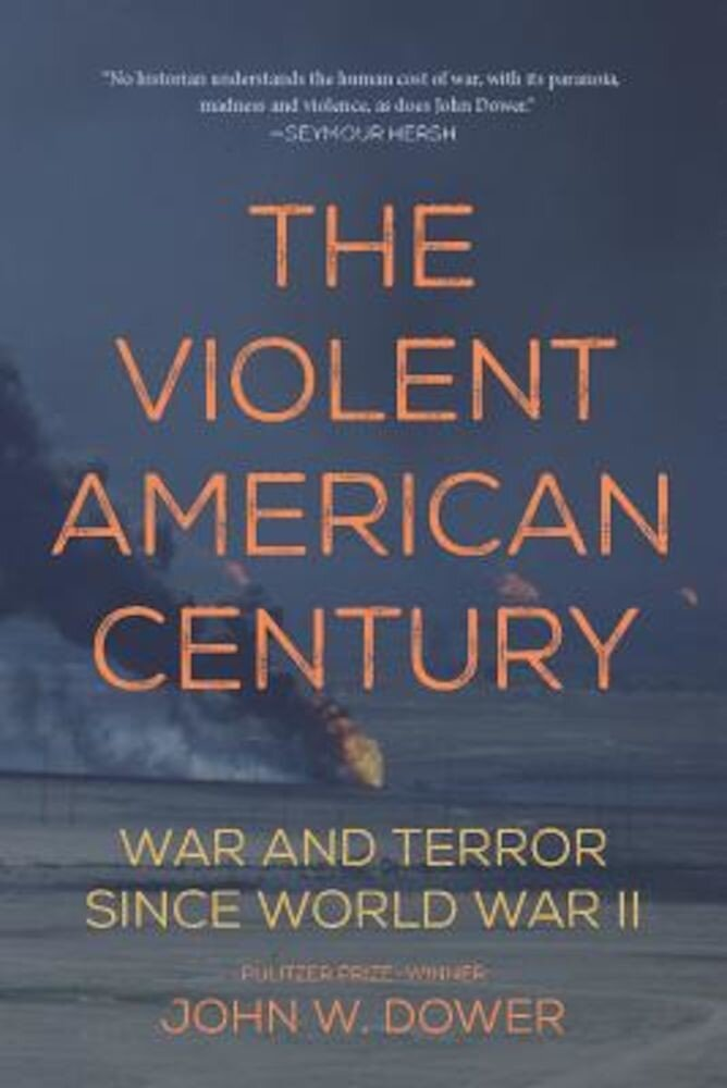The Violent American Century: War and Terror Since World War II, Paperback