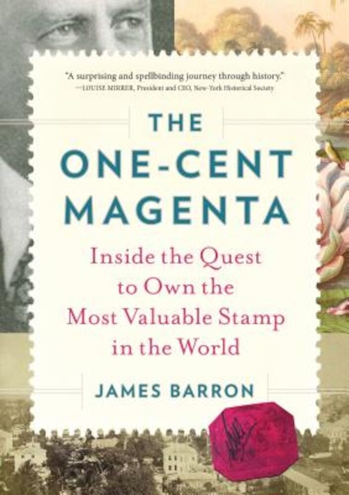 The One-Cent Magenta: Inside the Quest to Own the Most Valuable Stamp in the World, Hardcover