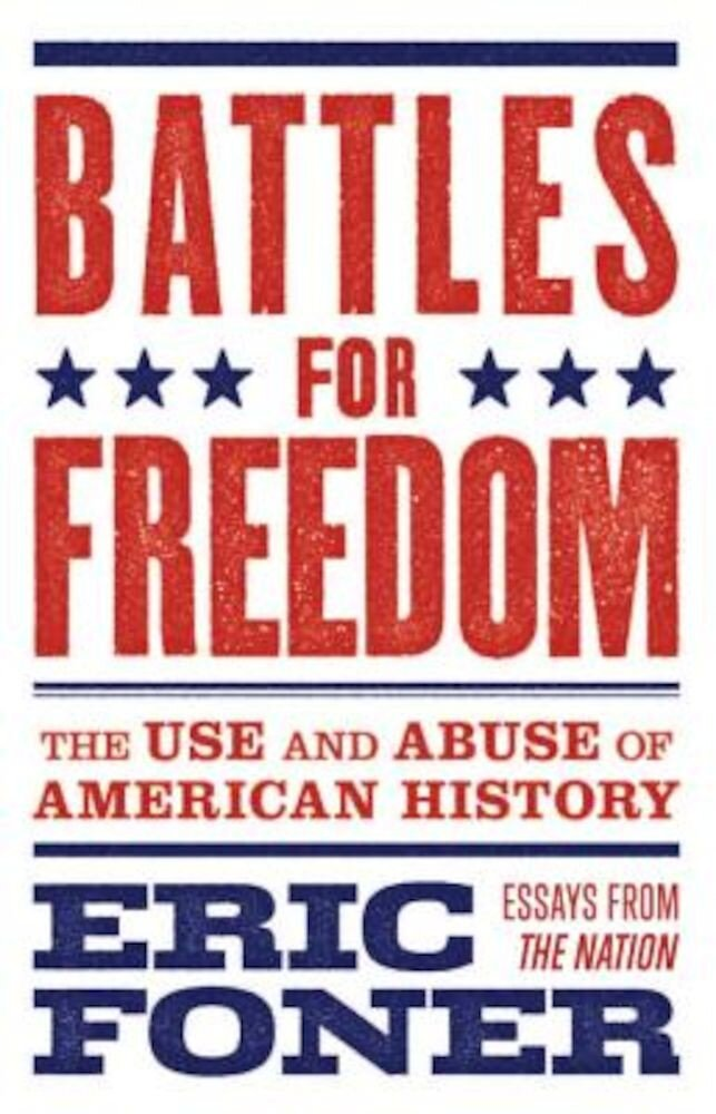 Battles for Freedom: The Use and Abuse of American History, Paperback