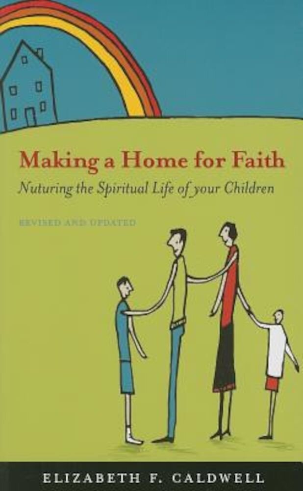 Making a Home for Faith: Nurturing the Spiritual Life of Your Children, Paperback