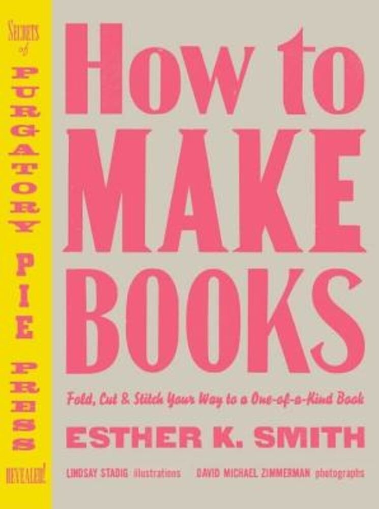 How to Make Books: Fold, Cut & Stitch Your Way to a One-Of-A-Kind Book, Hardcover
