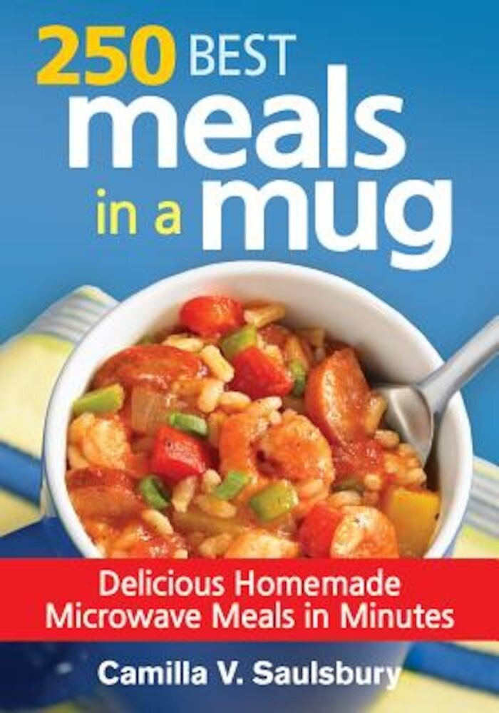 250 Best Meals in a Mug: Delicious Homemade Microwave Meals in Minutes, Paperback