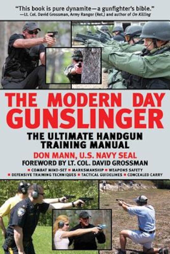 The Modern Day Gunslinger: The Ultimate Handgun Training Manual, Paperback