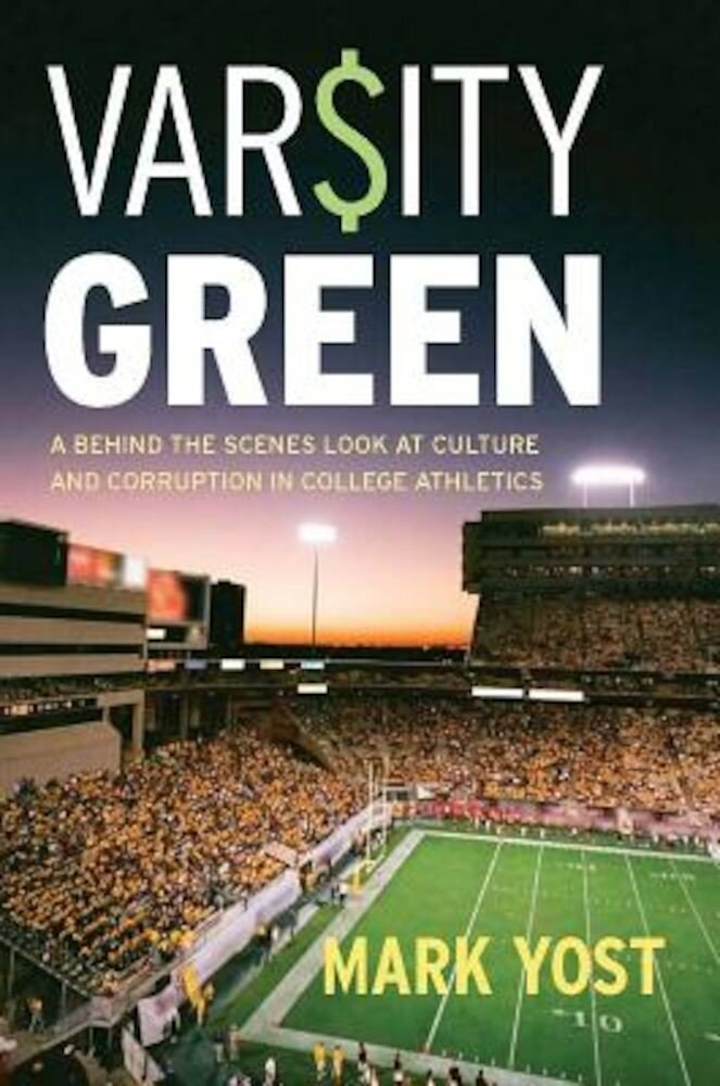 Varsity Green: A Behind the Scenes Look at Culture and Corruption in College Athletics, Hardcover