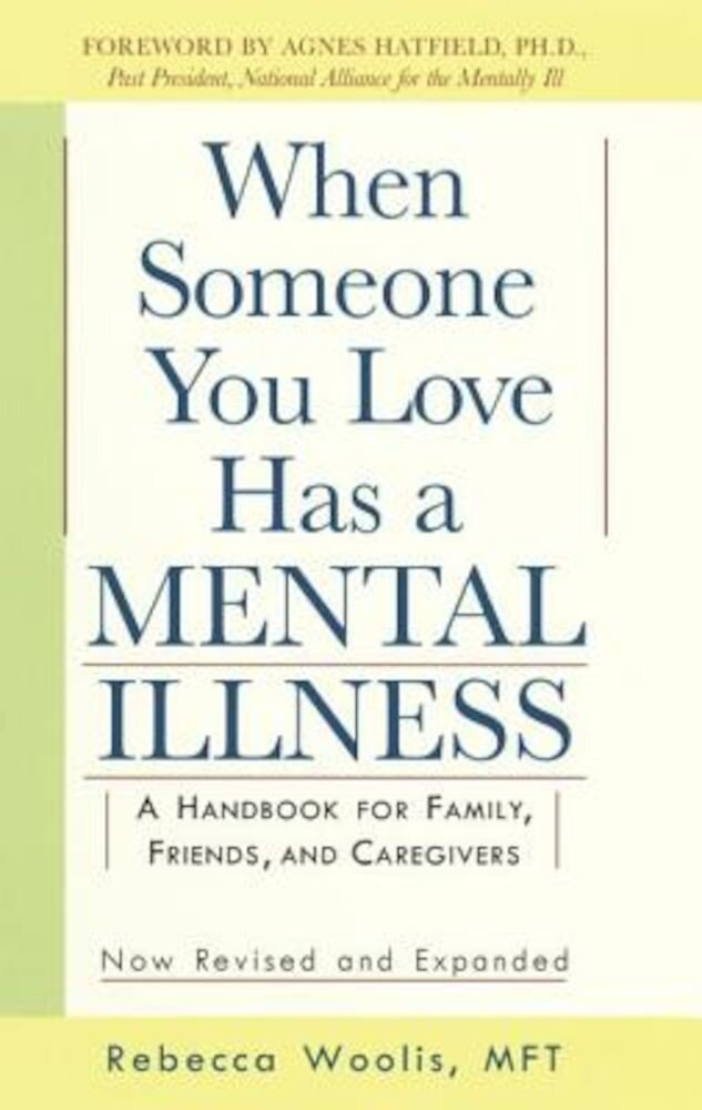 When Someone You Love Has a Mental Illness: A Handbook for Family, Friends, and Caregivers, Revised and Expanded, Paperback
