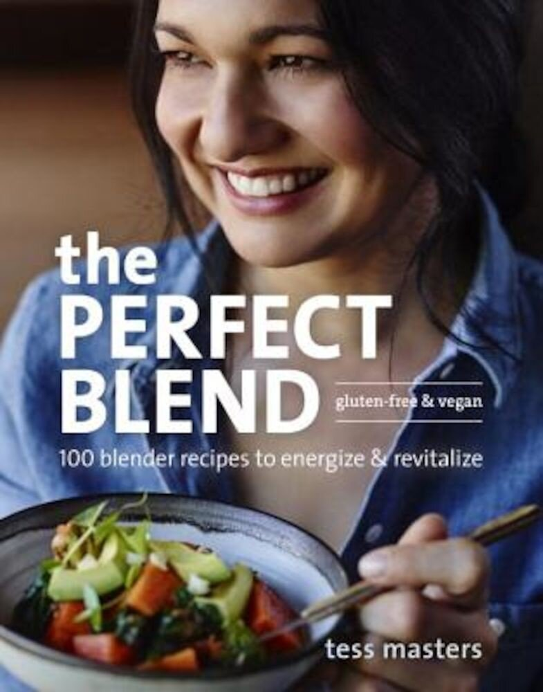 The Perfect Blend: 100 Blender Recipes to Energize and Revitalize, Paperback