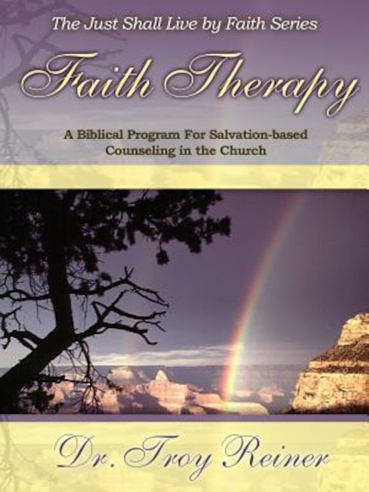 Faith Therapy: A Biblical Program for Salvation-Based Counseling in the Church, Paperback