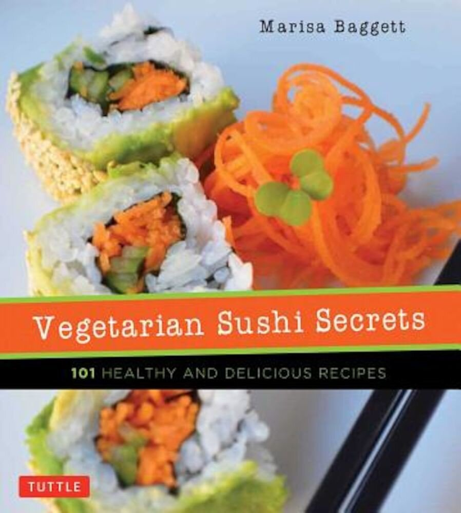 Vegetarian Sushi Secrets: 101 Healthy and Delicious Recipes, Paperback