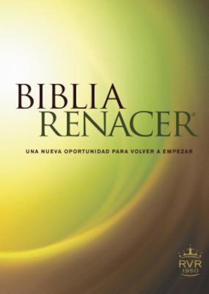 Biblia Renacer-Rvr 1960: Una Nueva Oportunidad Para Volvver A Empezar, Paperback