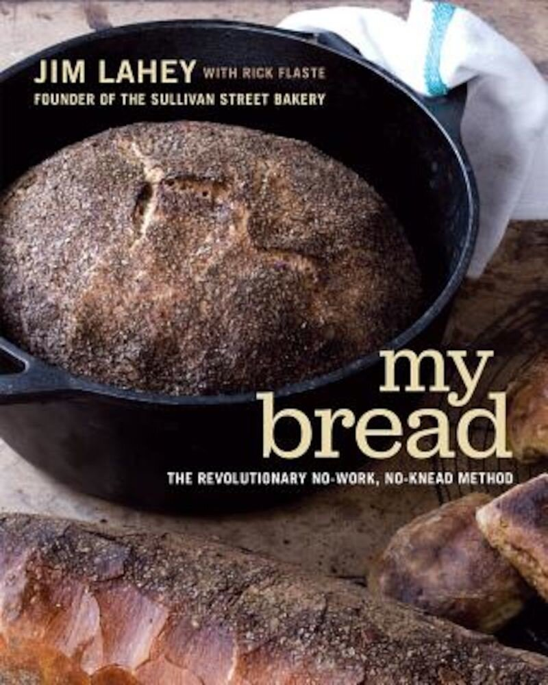 My Bread: The Revolutionary No-Work, No-Knead Method, Hardcover