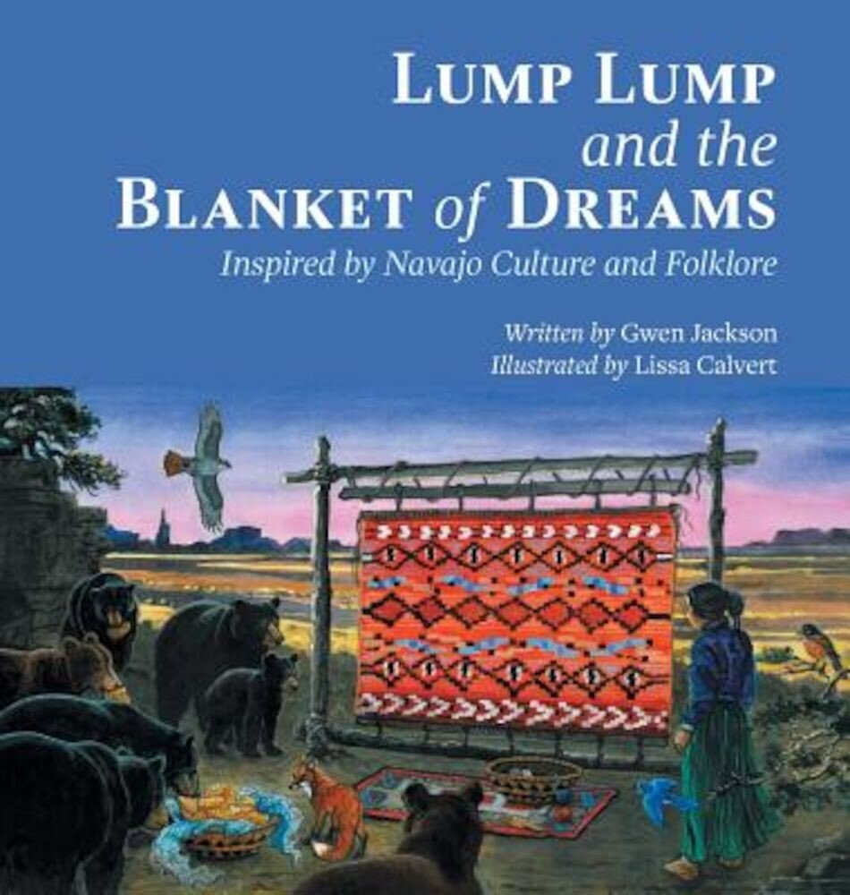 Lump Lump and the Blanket of Dreams: Inspired by Navajo Culture and Folklore, Hardcover