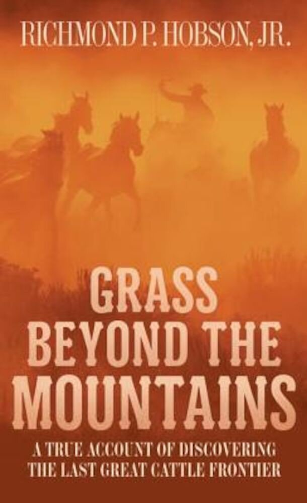 Grass Beyond the Mountains: Discovering the Last Great Cattle Frontier, Paperback