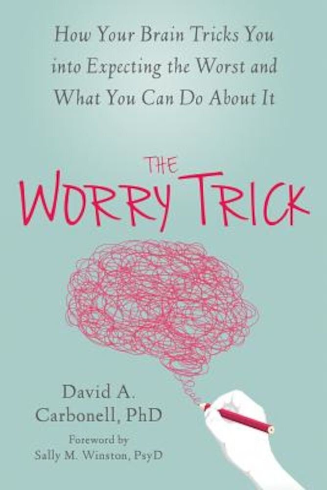 The Worry Trick: How Your Brain Tricks You Into Expecting the Worst and What You Can Do about It, Paperback