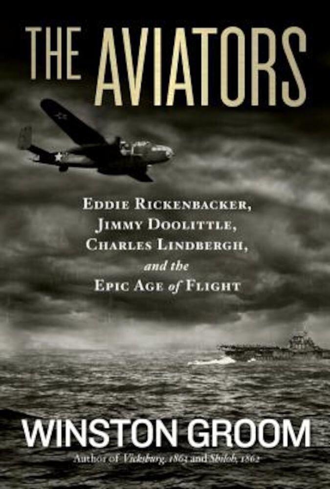 The Aviators: Eddie Rickenbacker, Jimmy Doolittle, Charles Lindbergh, and the Epic Age of Flight, Paperback