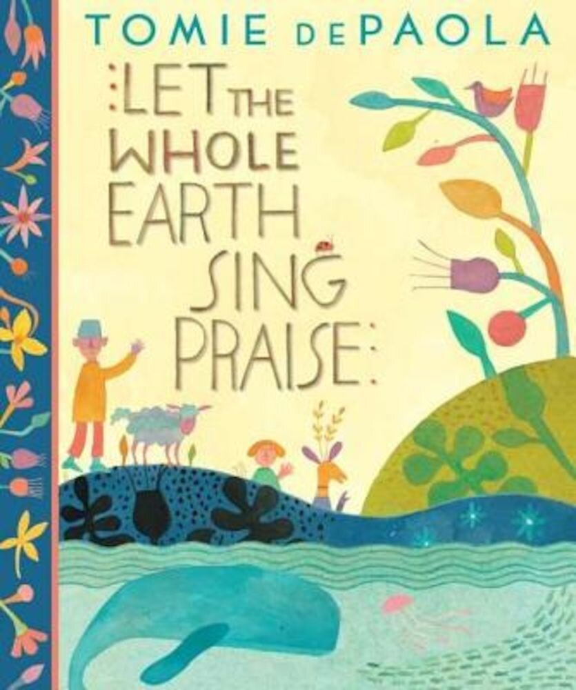 Let the Whole Earth Sing Praise, Hardcover