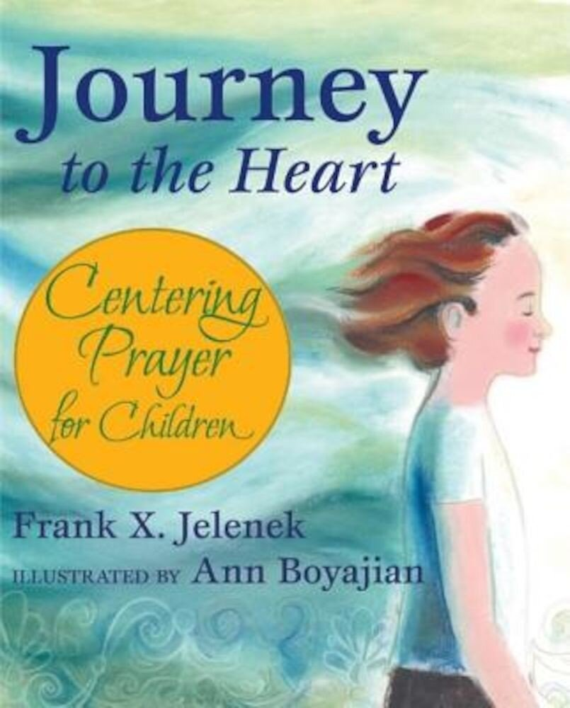 Journey to the Heart: Centering Prayer for Children, Paperback