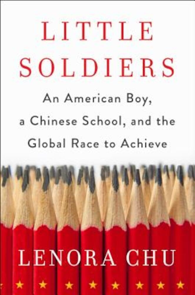 Little Soldiers: An American Boy, a Chinese School, and the Global Race to Achieve, Hardcover