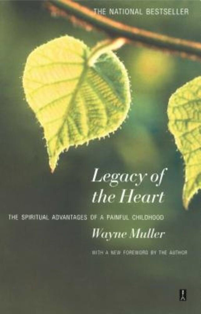 Legacy of the Heart: The Spiritual Advantage of a Painful Childhood, Paperback