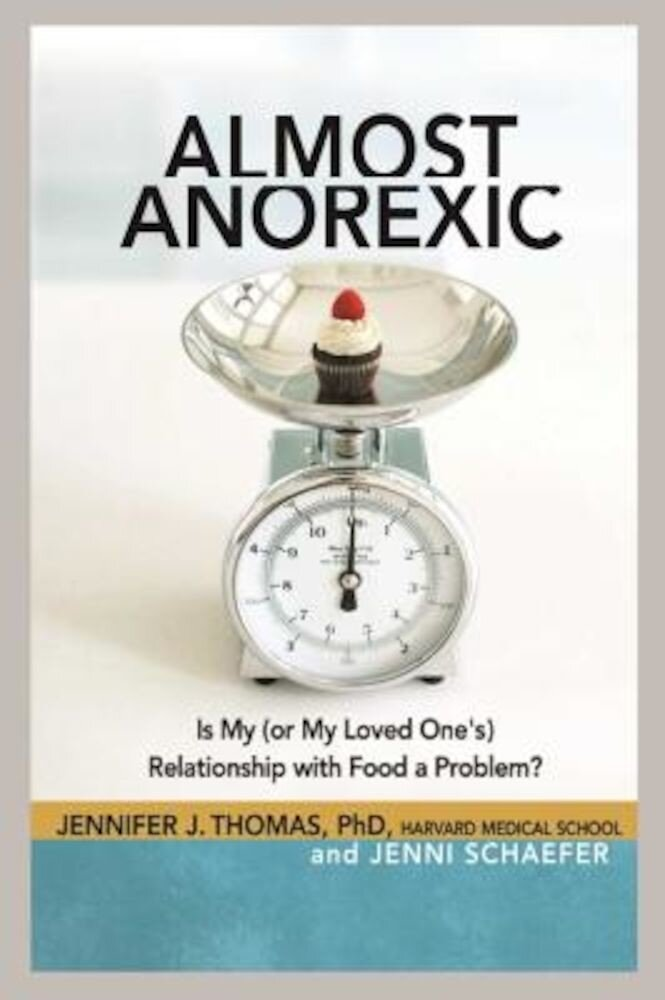 Almost Anorexic: Is My (or My Loved One's) Relationship with Food a Problem?, Paperback