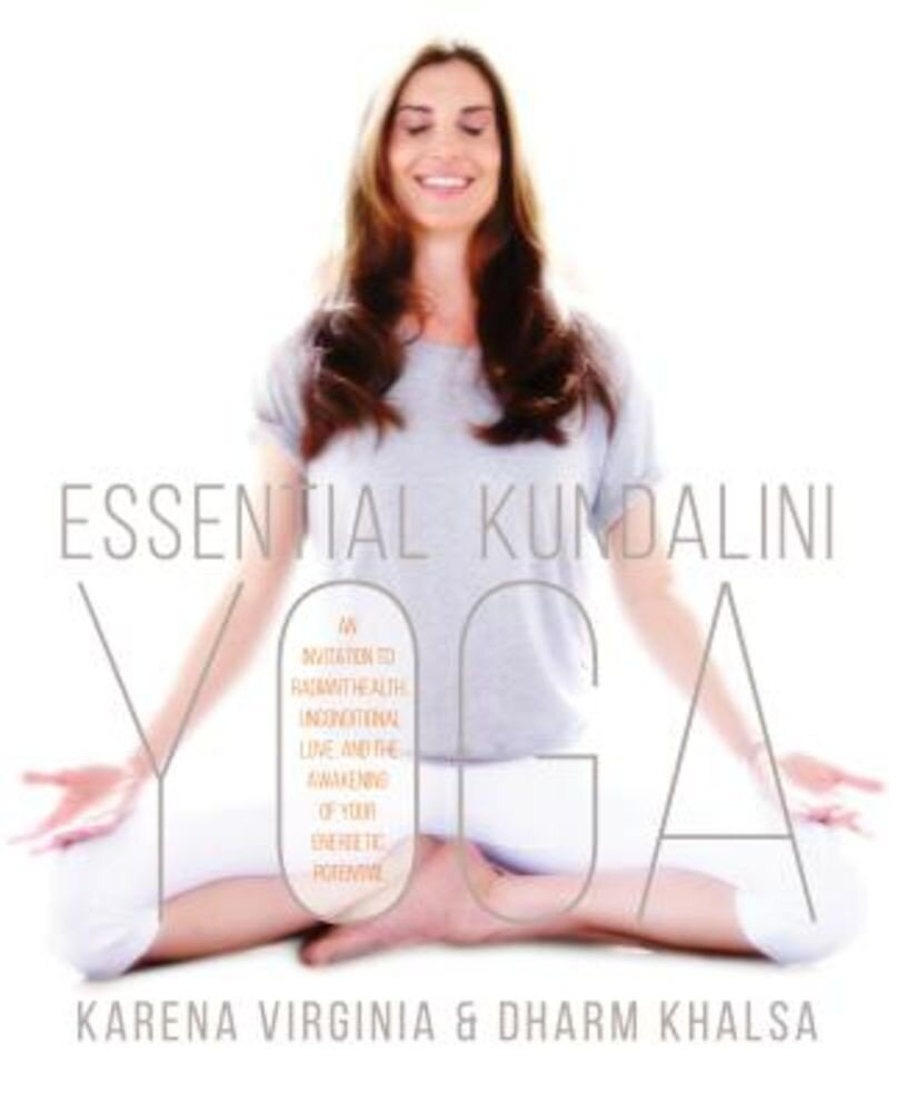 Essential Kundalini Yoga: An Invitation to Radiant Health, Unconditional Love, and the Awakening of Your Energetic Potential, Paperback