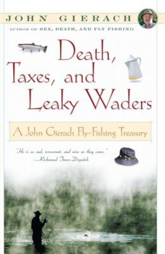 Death, Taxes, and Leaky Waders: A John Gierach Fly-Fishing Treasury, Paperback