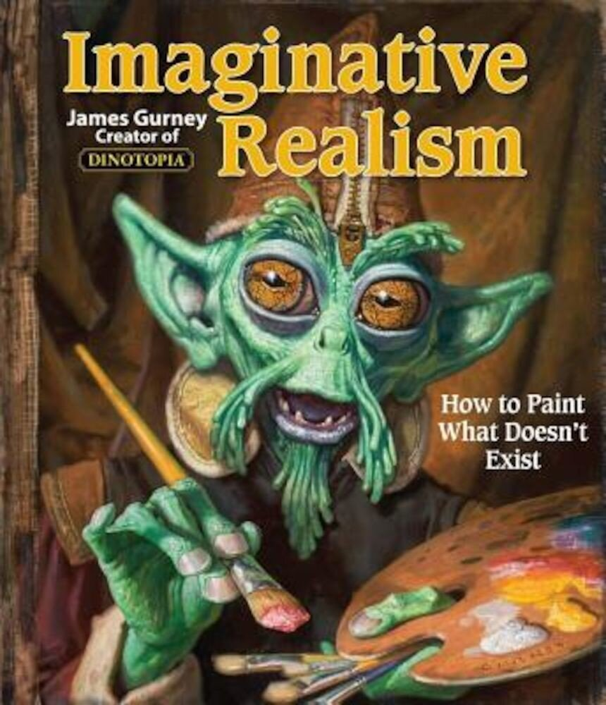 Imaginative Realism: How to Paint What Doesn't Exist, Paperback