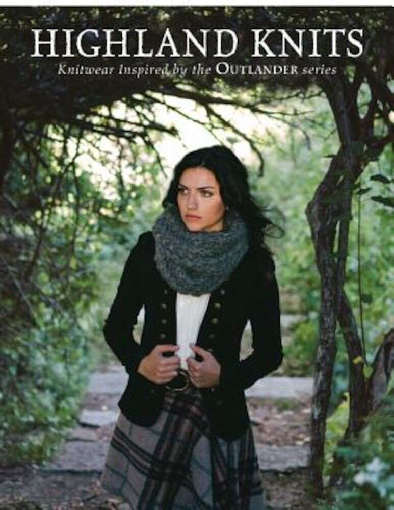 Highland Knits: Knitwear Inspired by the Outlander Series, Paperback