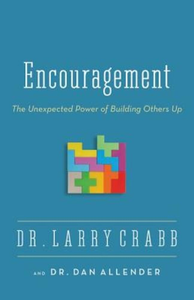 Encouragement: The Unexpected Power of Building Others Up, Paperback