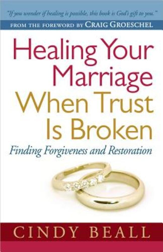 Healing Your Marriage When Trust Is Broken, Paperback