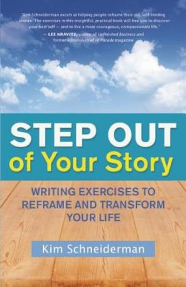 Step Out of Your Story: Writing Exercises to Reframe and Transform Your Life, Paperback