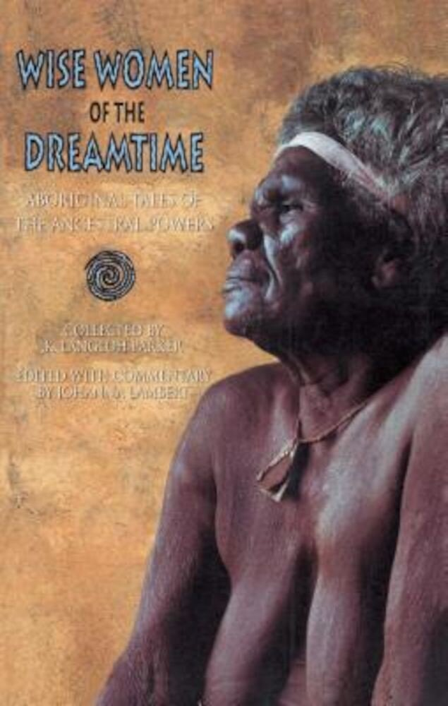 Wise Women of the Dreamtime: Aboriginal Tales of the Ancestral Powers, Paperback