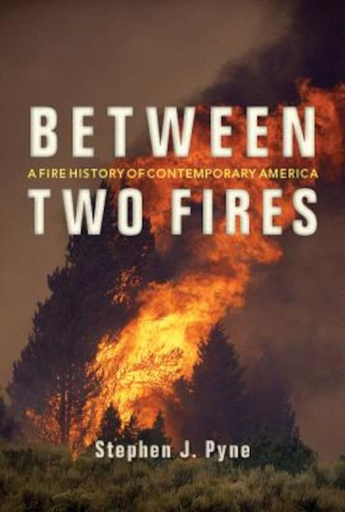 Between Two Fires: A Fire History of Contemporary America, Paperback