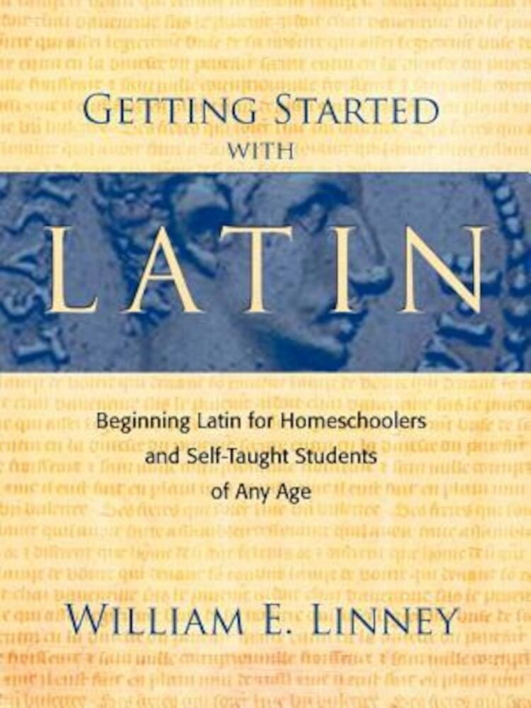 Getting Started with Latin: Beginning Latin for Homeschoolers and Self-Taught Students of Any Age, Paperback