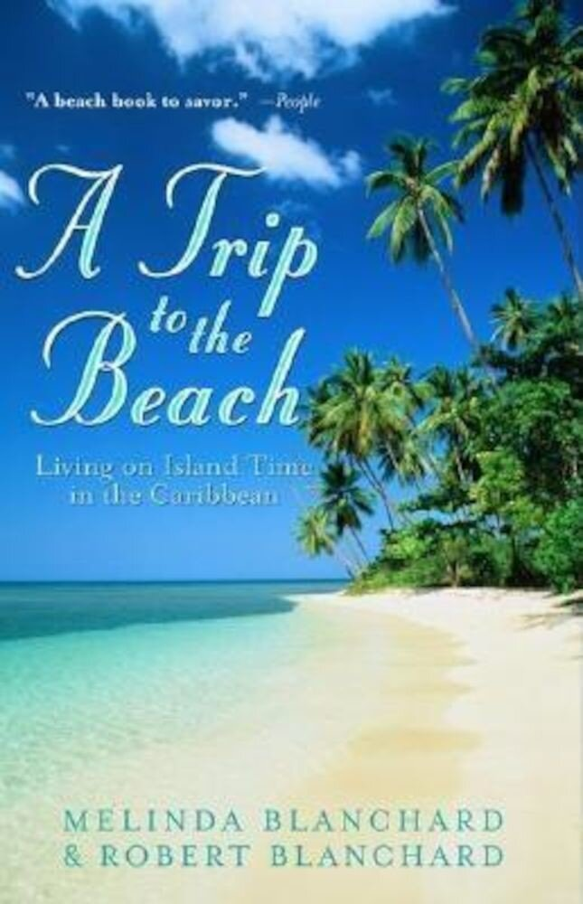 A Trip to the Beach: Living on Island Time in the Caribbean, Paperback