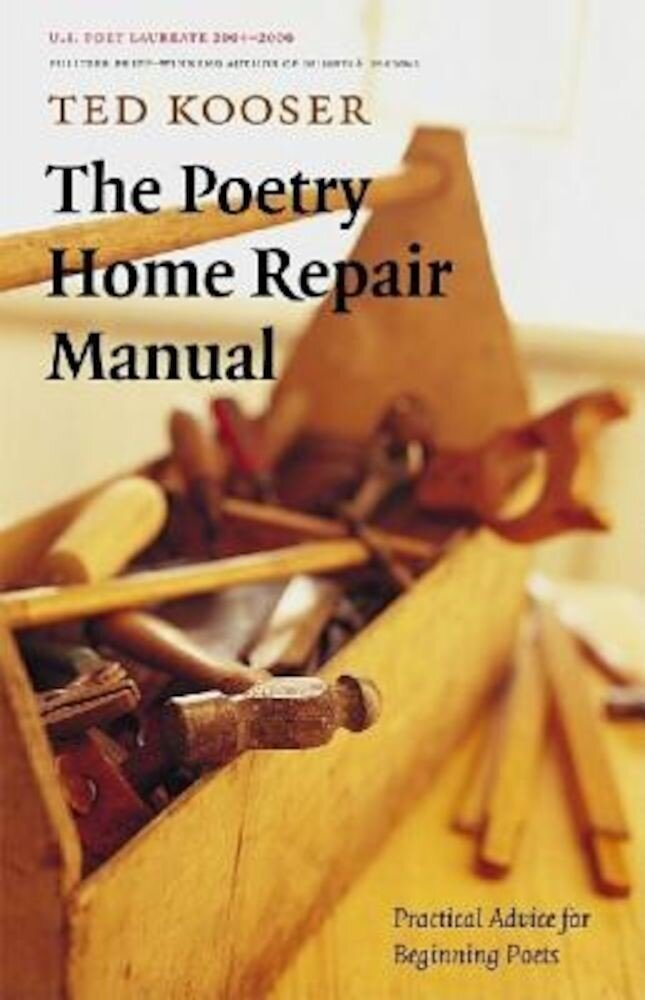 The Poetry Home Repair Manual: Practical Advice for Beginning Poets, Paperback