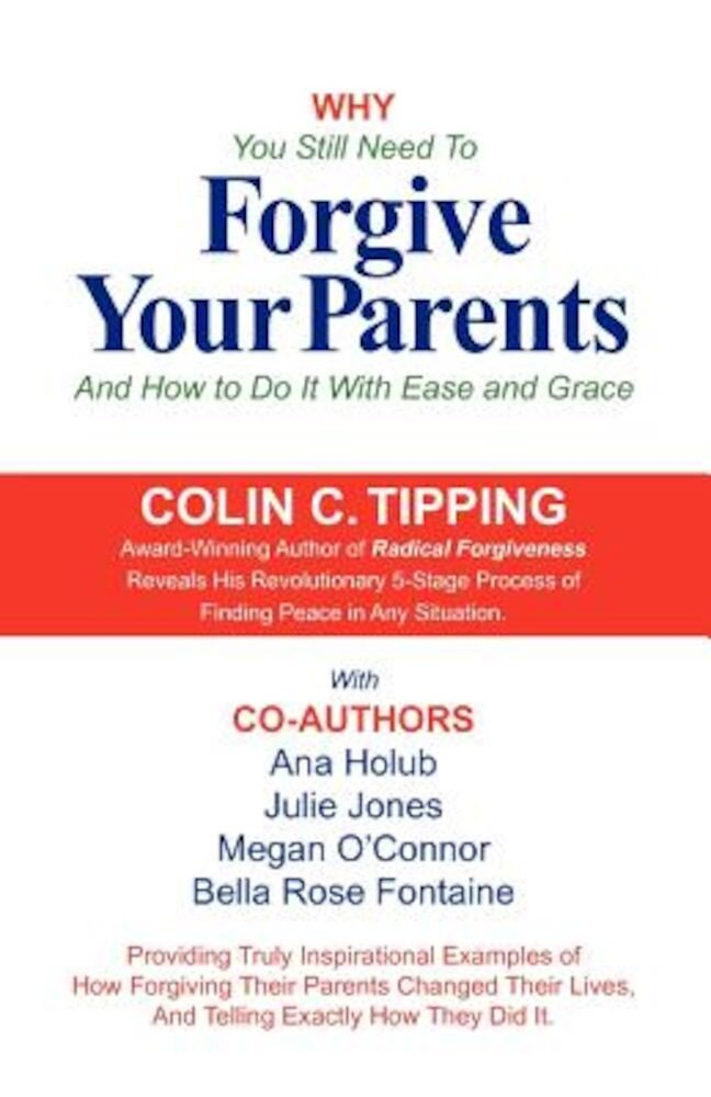Why You Still Need to Forgive Your Parents and How to Do It with Ease and Grace, Paperback