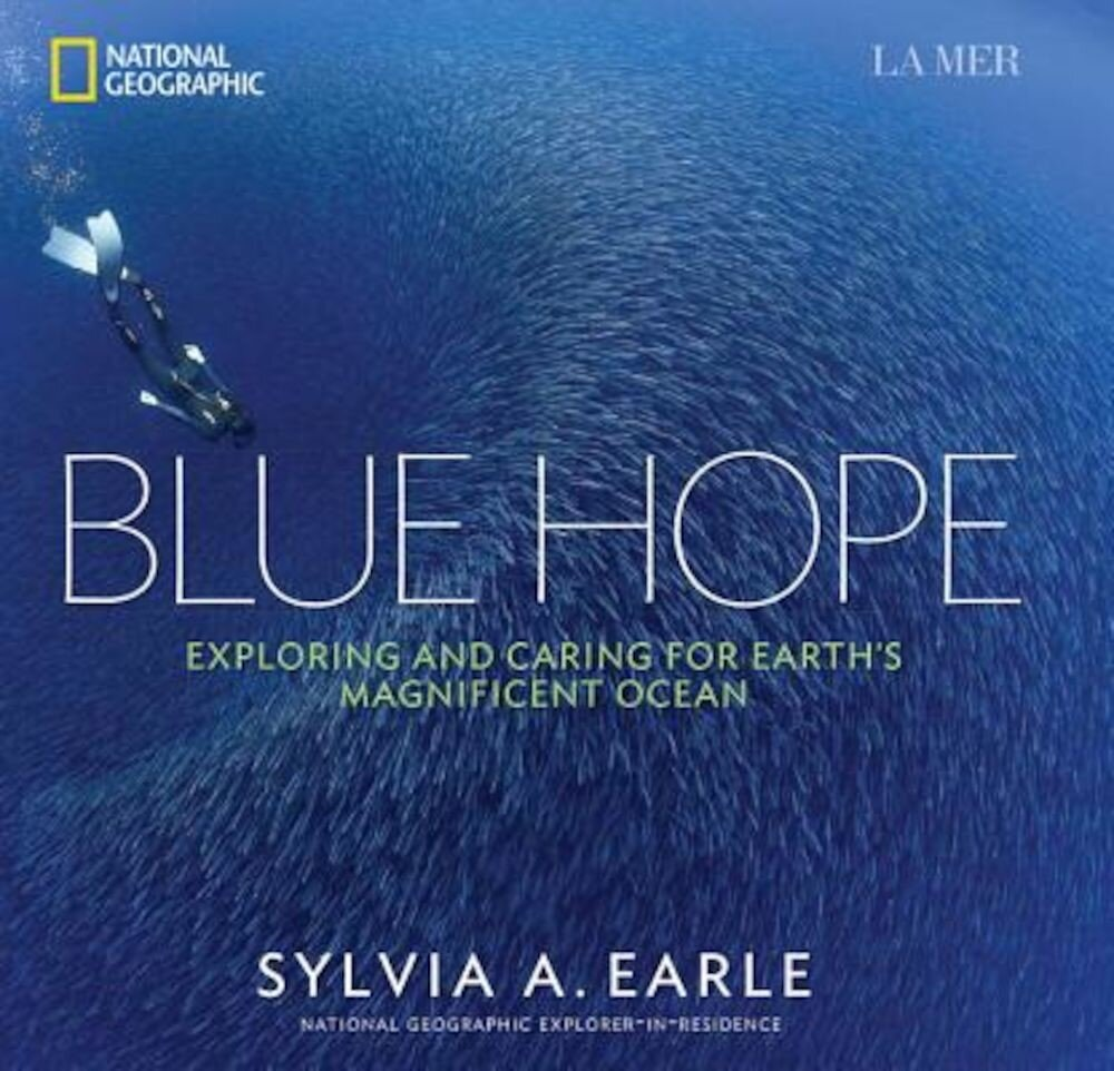Blue Hope: Exploring and Caring for Earth's Magnificent Ocean, Hardcover