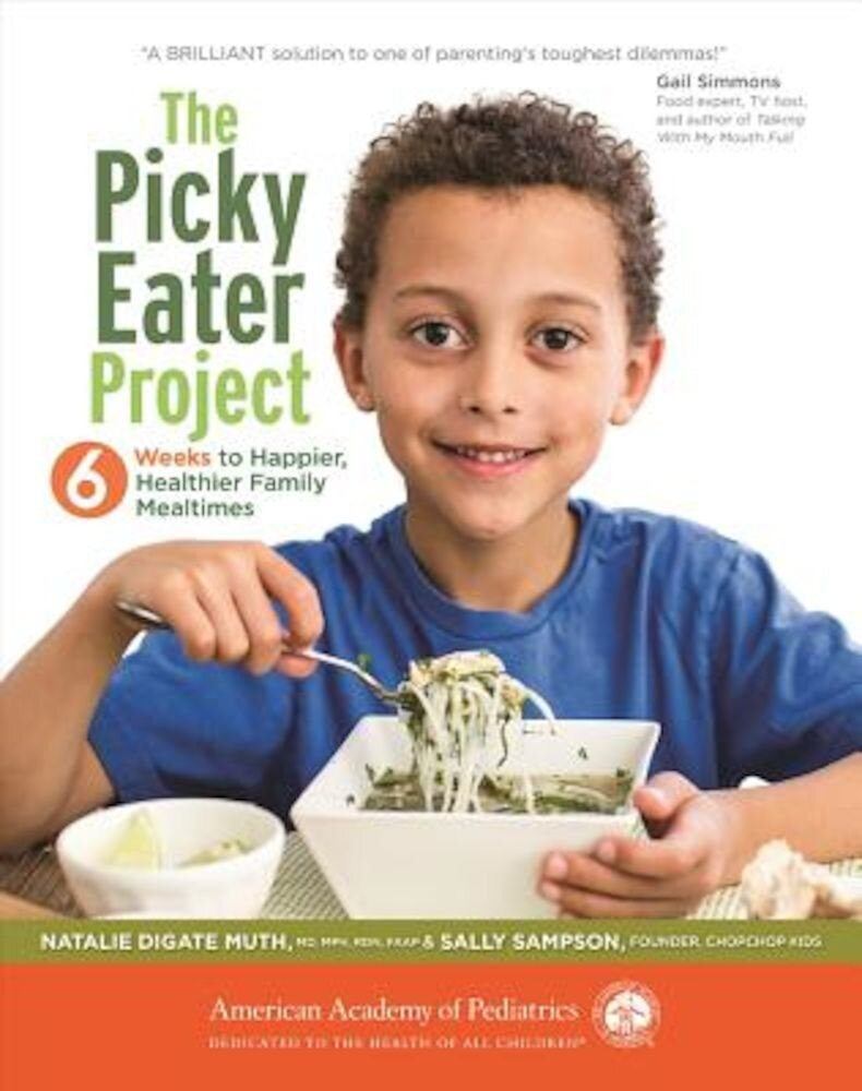 The Picky Eater Project: 6 Weeks to Happier, Healthier Family Mealtimes, Paperback