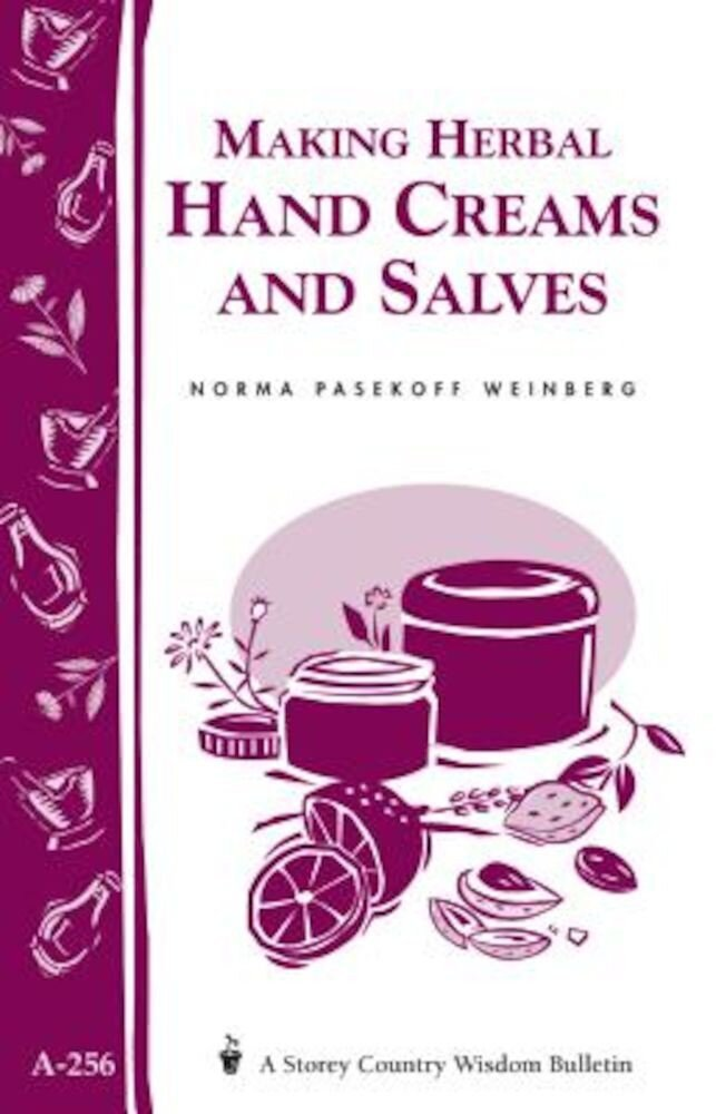 Making Herbal Hand Creams and Salves: Storey's Country Wisdom Bulletin A-256, Paperback