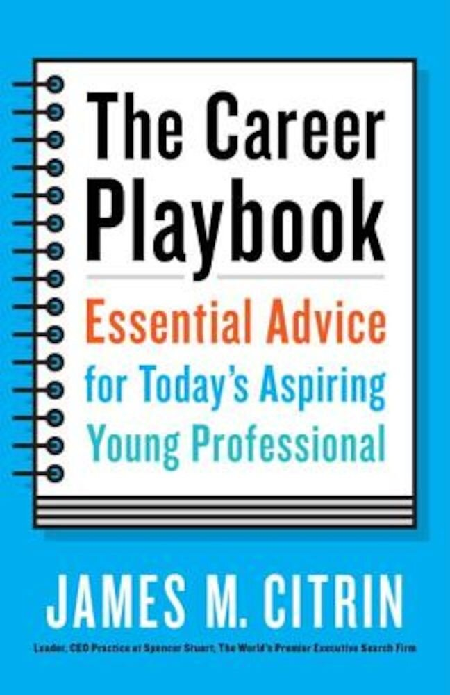 The Career Playbook: Essential Advice for Today's Aspiring Young Professional, Paperback