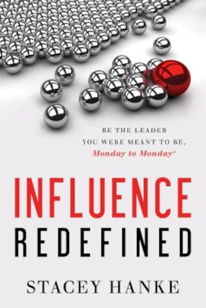 Influence Redefined: Be the Leader You Were Meant to Be, Monday to Monday, Hardcover