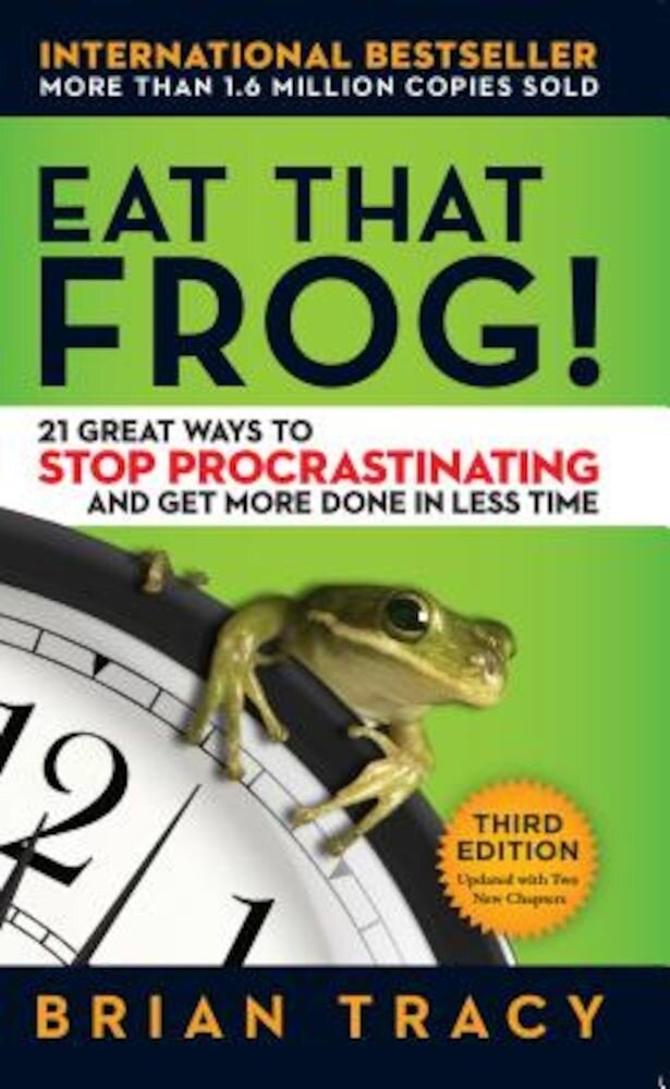 Eat That Frog!: 21 Great Ways to Stop Procrastinating and Get More Done in Less Time, Paperback