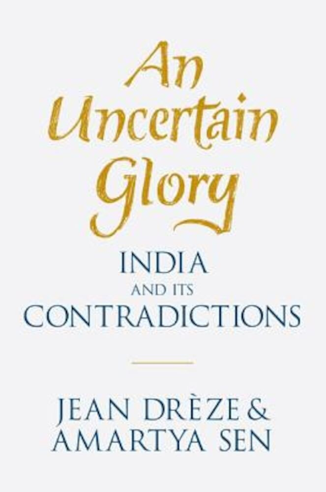An Uncertain Glory: India and Its Contradictions, Paperback