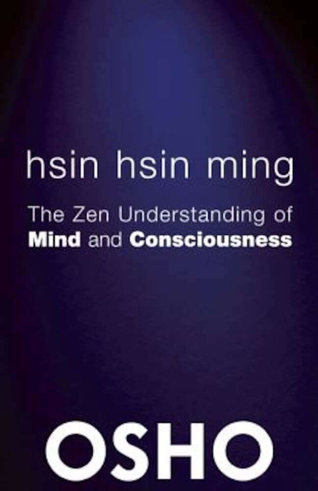 Hsin Hsin Ming: The Zen Understanding of Mind and Consciousness, Paperback