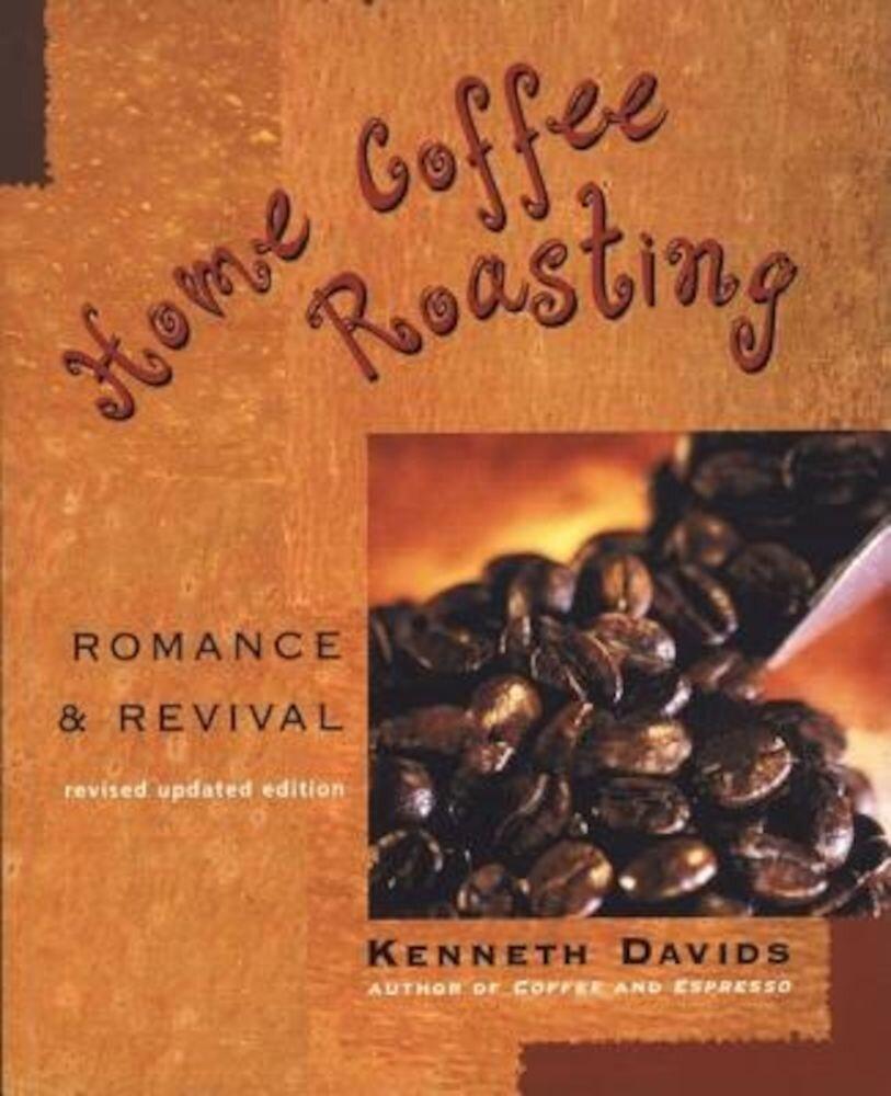 Home Coffee Roasting: Romance & Revival, Paperback
